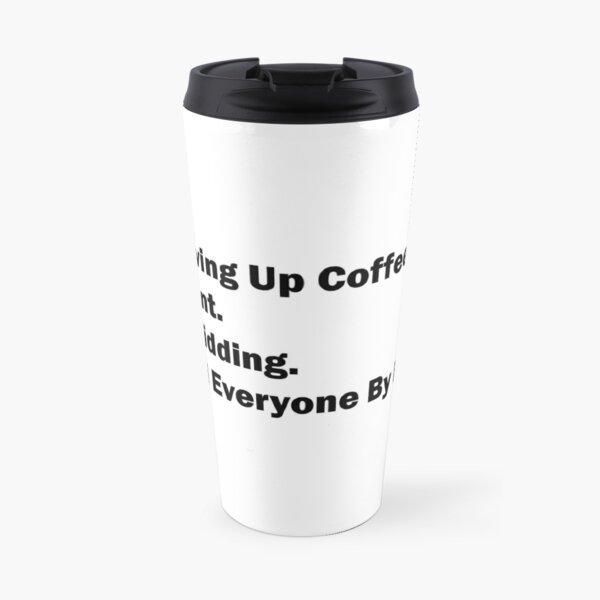 Dont Quit Coffee Travel Mug