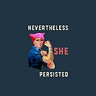Nevertheless She Persisted. Resist with Rosie. by electrovista