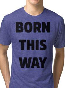 Born This Way Lady Gaga Tri-blend T-Shirt