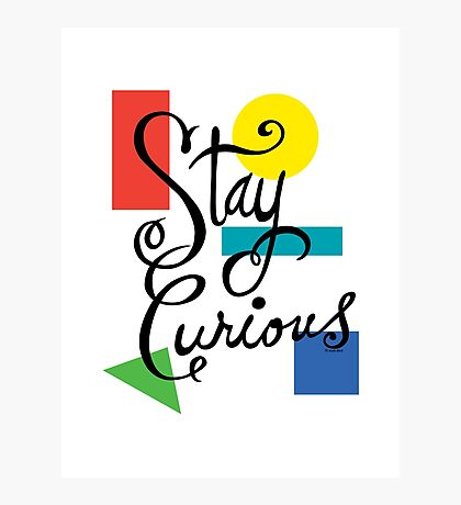 Stay Curious Photographic Print