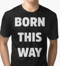Born This Way Lady Gaga White Version Tri-blend T-Shirt