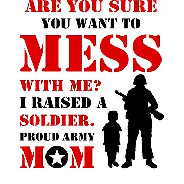 Are You Sure You Want to Mess with Me? Proud Army Mom by BBOnline