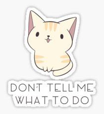 Don't Tell Me Cat Sticker