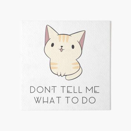 Don't Tell Me Cat Art Board Print