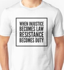 When Injustice Becomes Law, Resistance Becomes Duty Unisex T-Shirt