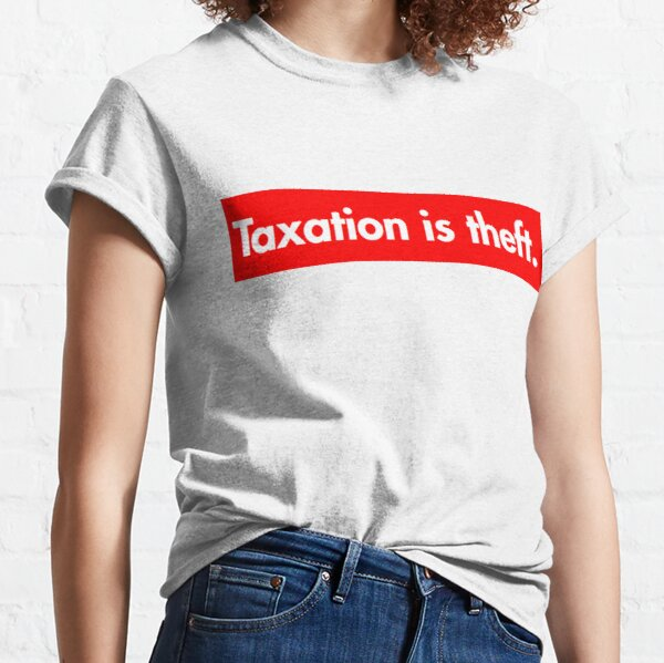 Taxation is theft Supreme Bogo Classic T-Shirt