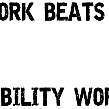 HARD WORK BEATS ABILITY UNLESS ABILITY WORKS HARD by theheadshed