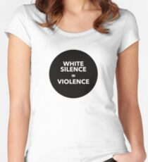 WHITE SILENCE EQUALS VIOLENCE Women's Fitted Scoop T-Shirt