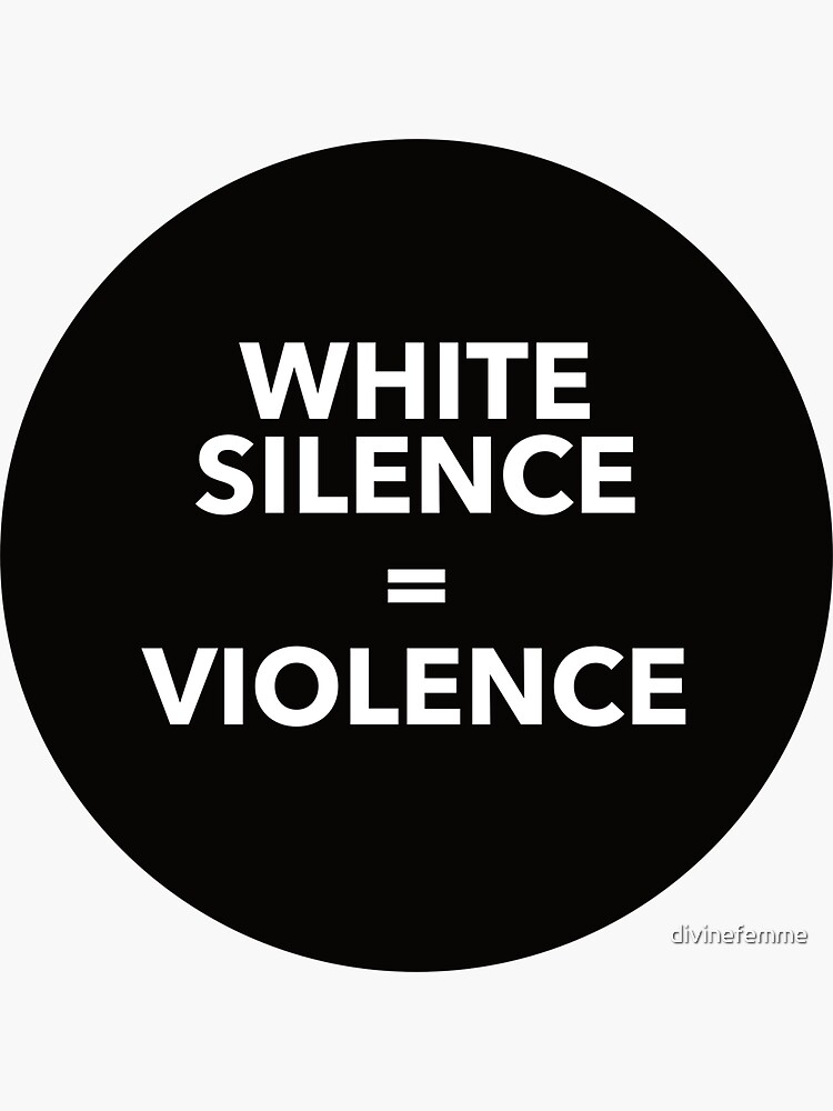 WHITE SILENCE EQUALS VIOLENCE by divinefemme
