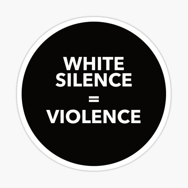 WHITE SILENCE EQUALS VIOLENCE Sticker