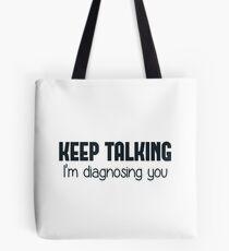 Continuez à parler, je vous diagnostique Tote bag