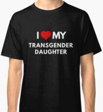 I Love My Transgender Daughter Classic T-Shirt