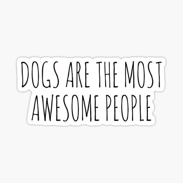 DogsAreTheMostAwesomePeople. Sticker