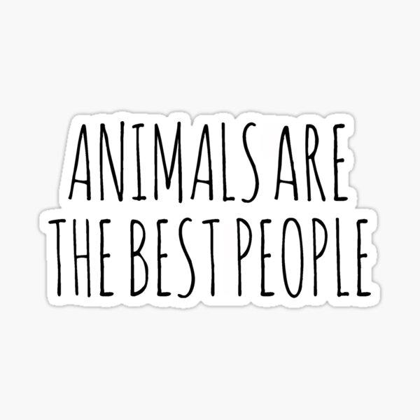 Los animales son los mejores personas Pegatina
