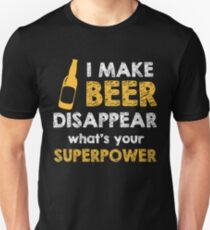 I Make Beer Disappear What Is Your Superpower Slim Fit T-Shirt