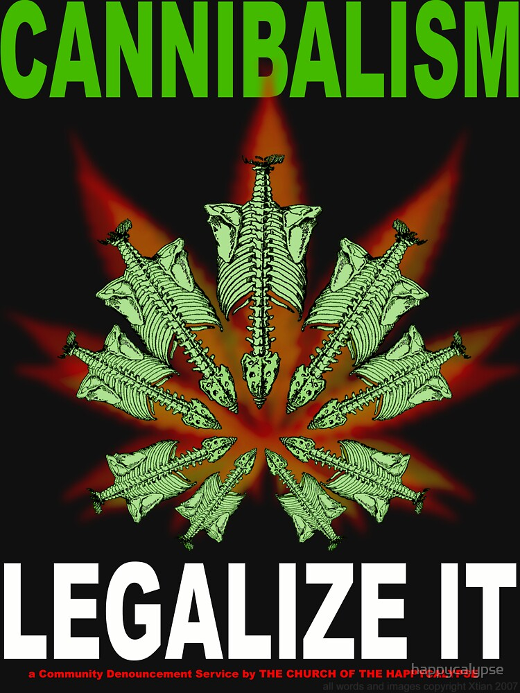 CANNIBALISM - LEGALIZE IT by happycalypse