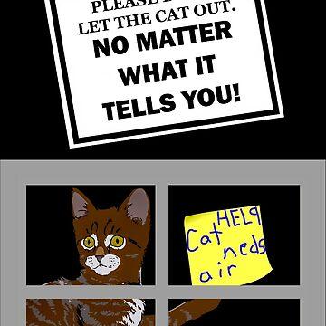 Don't Let The Cat Out! by PETRIPRINTS
