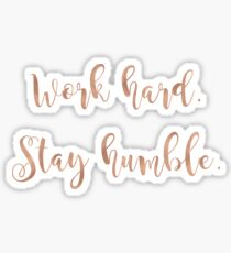 Work hard. Stay humble. Rose gold. Sticker
