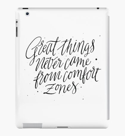 Great Things Never Came From Comfort Zones iPad Case/Skin