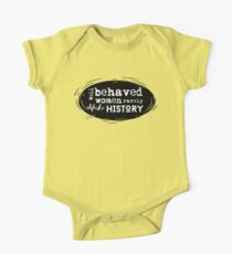 Well Behaved Women Rarely Make History Quote One Piece - Short Sleeve