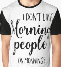 I Don't Like Morning People Or Mornings Or People Graphic T-Shirt