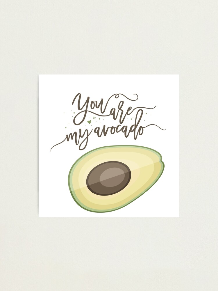 Alternate view of You are my avocado! Photographic Print