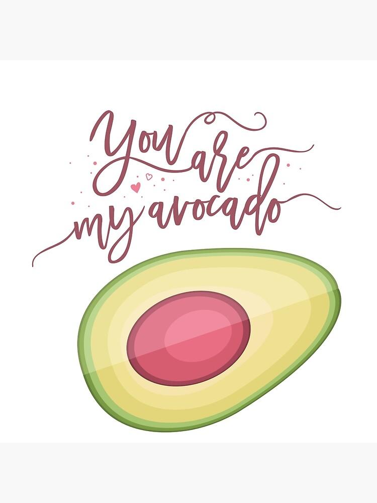You are my avocado by mirunasfia