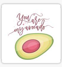 You are my avocado Sticker