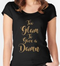 Too Glam To Give A Damn Women's Fitted Scoop T-Shirt