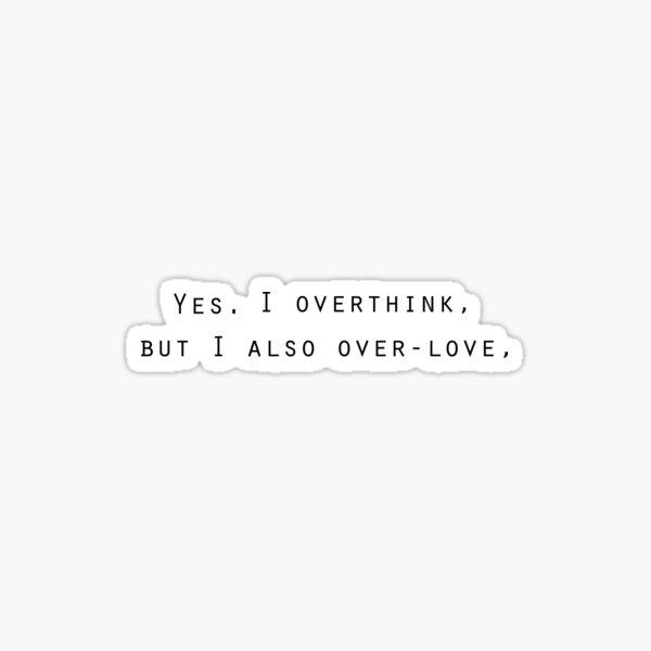 Overthinking & Over-loving Sticker