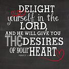 Bible Verses | Psalms 37 : 4 | Delight Yourself In The Lord by Cherie Balowski