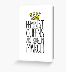 Feminist Queens Are Born In March Greeting Card