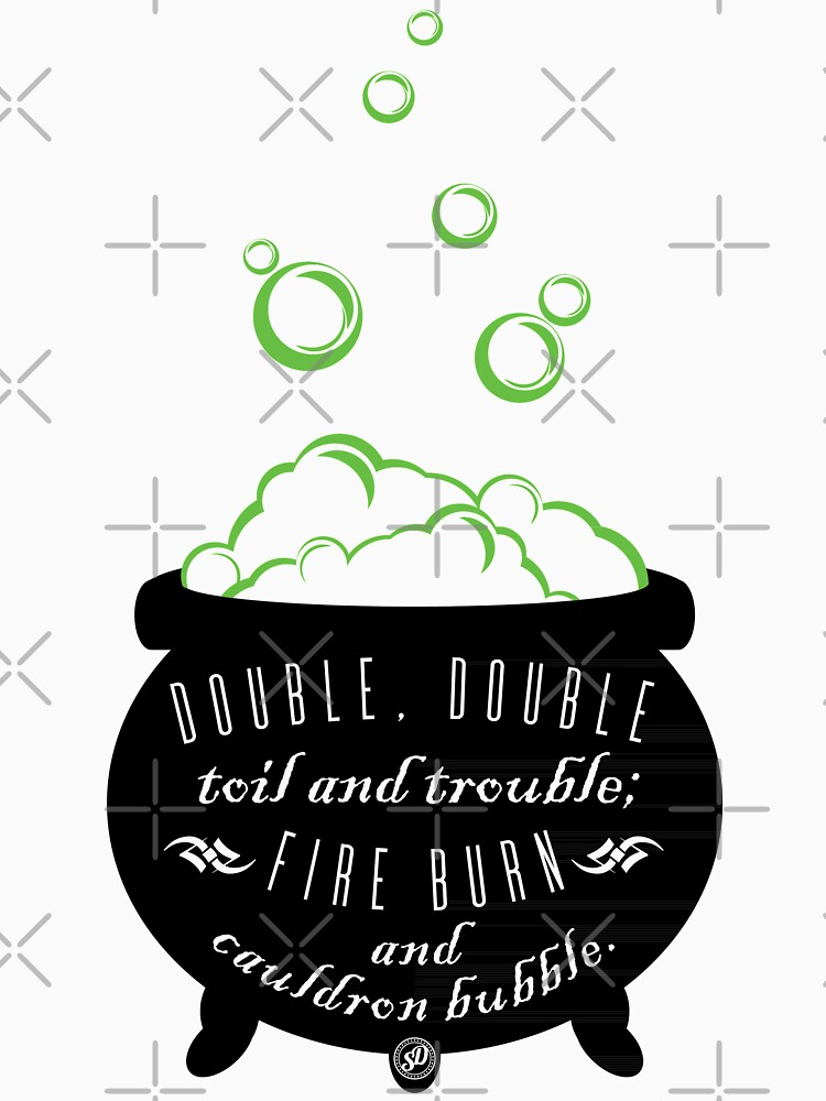 Double, Double Toil & Trouble by SingeDesigns