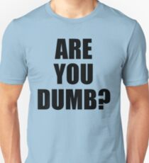 Are You Dumb? Unisex T-Shirt