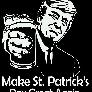 Trump Make St. Patrick's Day Great Again by markcool