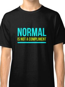Normal Is Not A Compliment Classic T-Shirt