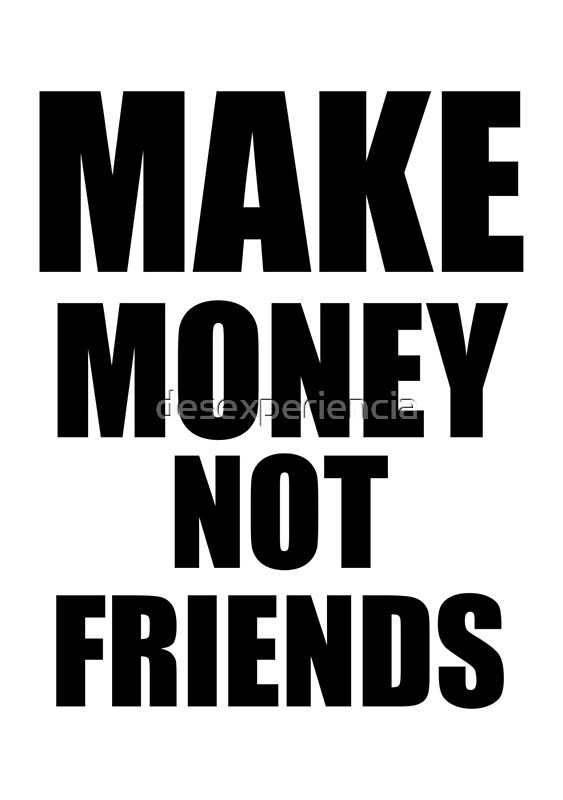 Make Money Not Friends Posters By Desexperiencia