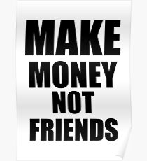 Make Money Not Friends Poster