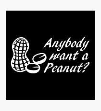 Anybody Want a Peanut? Photographic Print