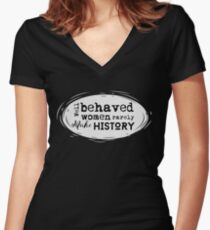 Well Behaved Women Rarely Make History Quote Women's Fitted V-Neck T-Shirt