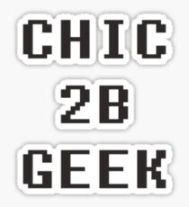 Chic 2b Geek part1 Sticker