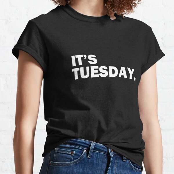 Its Tuesday Day of the Week T-Shirt - Funny Weekly Daily Classic T-Shirt