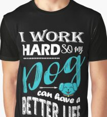 I Work Hard So My Dog Can Have a Better Life T Shirt Graphic T-Shirt