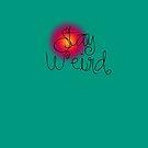 Stay Weird by Diana Sénèque