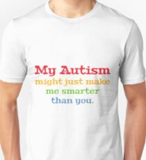 My Autism Might Just Make Me Smarter Than You- Autism Shirt Unisex T-Shirt