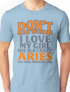 don't flirt with me Aries  Unisex T-Shirt