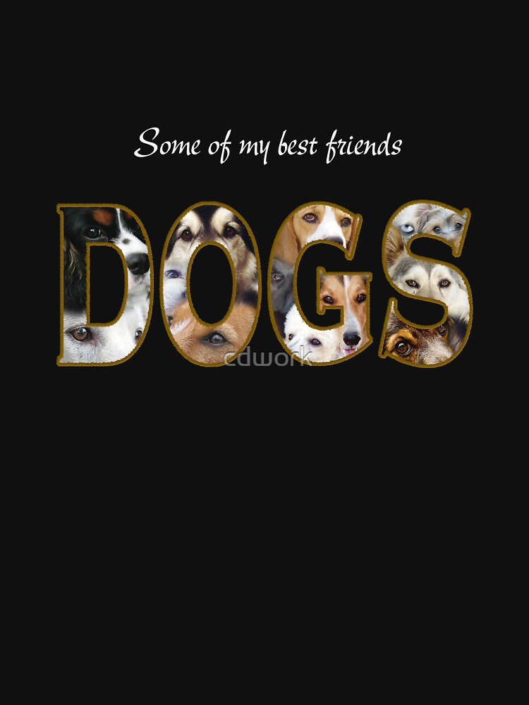 Some of My Best Friends- Tee by cdwork