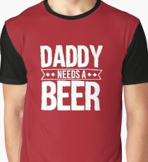Daddy Needs A Beer Graphic T-Shirt