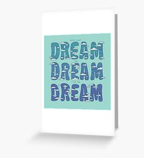 Dream, Dream, Dream Greeting Card