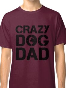Crazy Dog Dad Classic T-Shirt